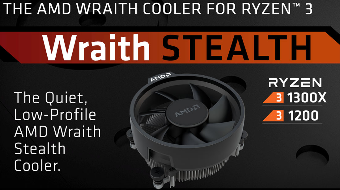AMD Wraith Stealth CPU Cooler. Both the AMD Ryzen 3 1200 ...